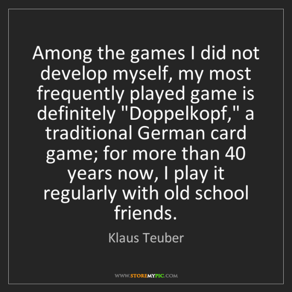Klaus Teuber: Among the games I did not develop myself, my most frequently...
