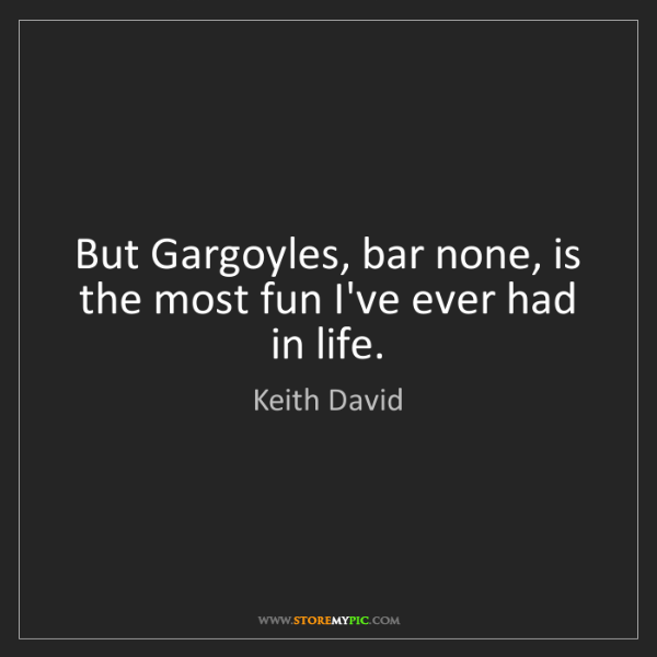 Keith David: But Gargoyles, bar none, is the most fun I've ever had...