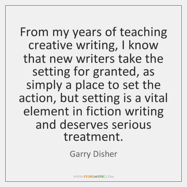 From my years of teaching creative writing, I know that new writers ...
