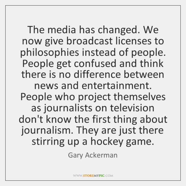 The media has changed. We now give broadcast licenses to philosophies instead ...