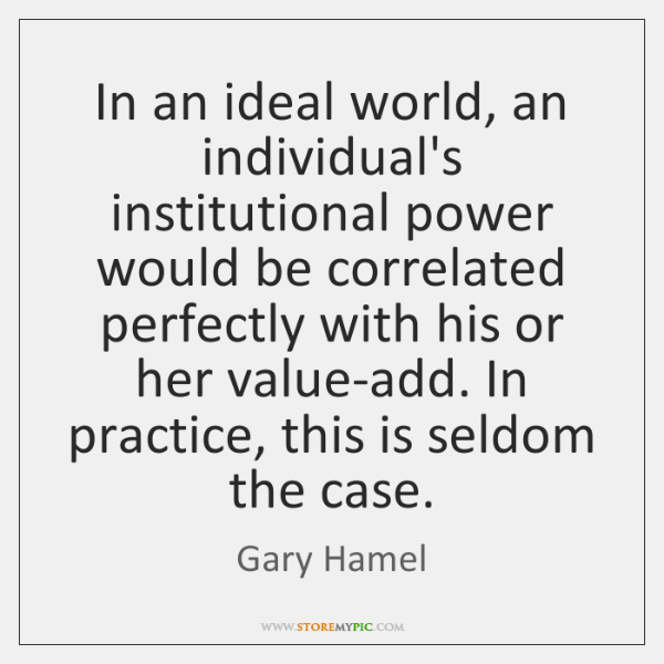 In an ideal world, an individual's institutional power would be correlated perfectly ...