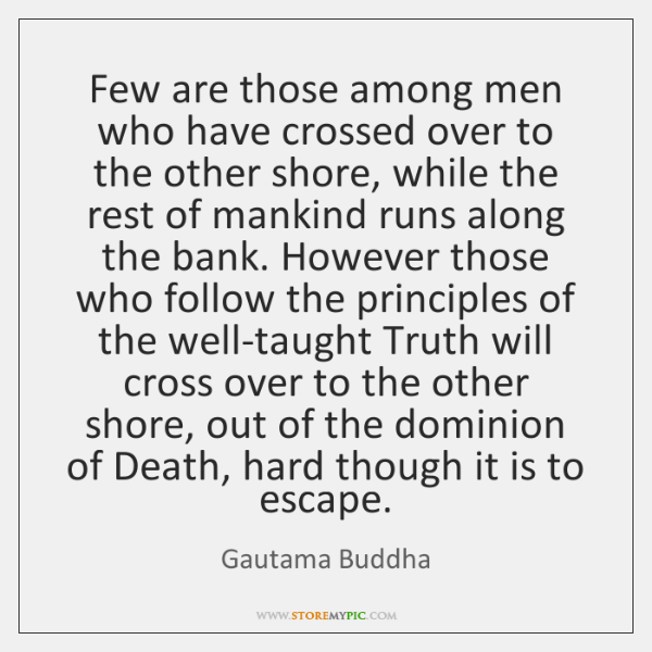 Few are those among men who have crossed over to the other ...