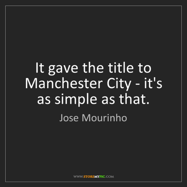 Jose Mourinho: It gave the title to Manchester City - it's as simple...