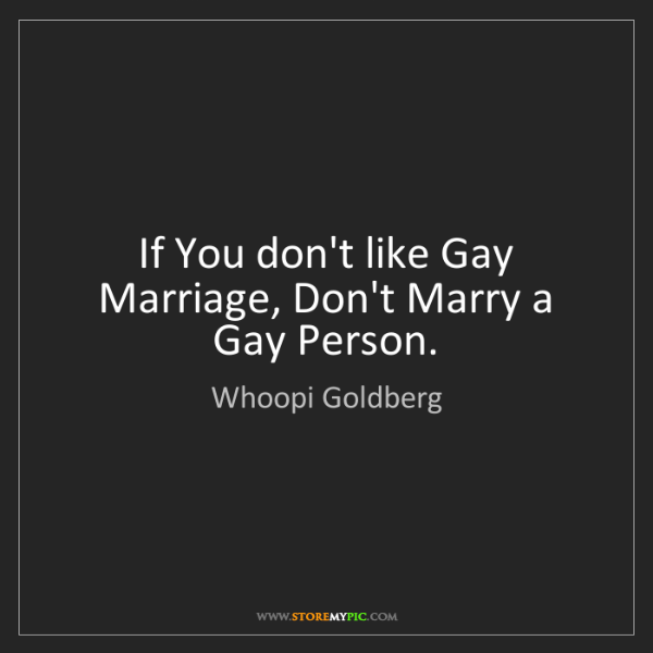 Whoopi Goldberg: If You don't like Gay Marriage, Don't Marry a Gay Person.