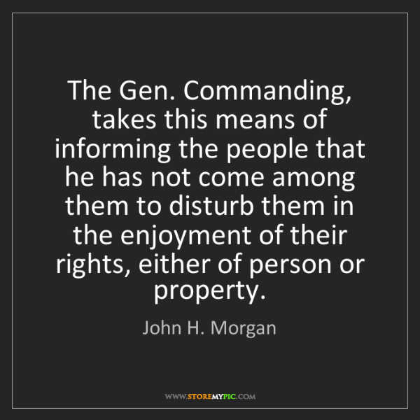 John H. Morgan: The Gen. Commanding, takes this means of informing the...