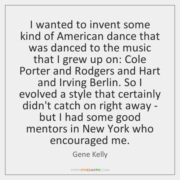 I wanted to invent some kind of American dance that was danced ...