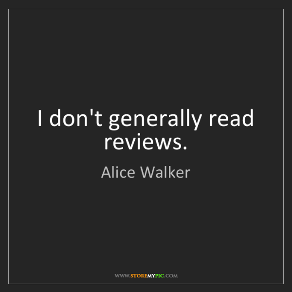 Alice Walker: I don't generally read reviews.