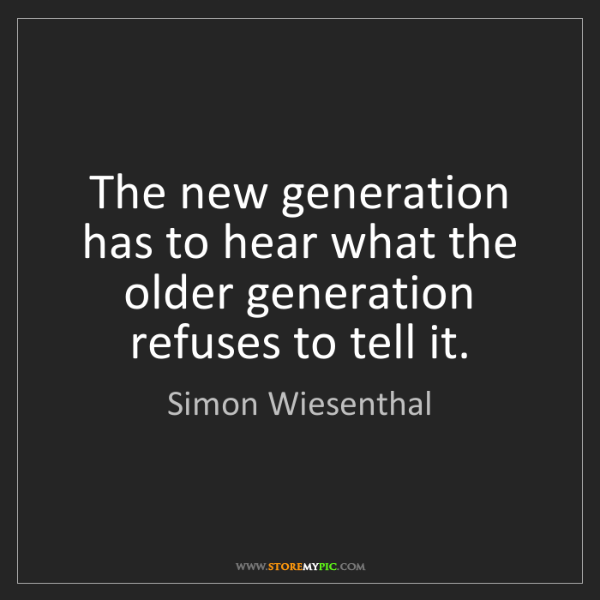 Simon Wiesenthal: The new generation has to hear what the older generation...