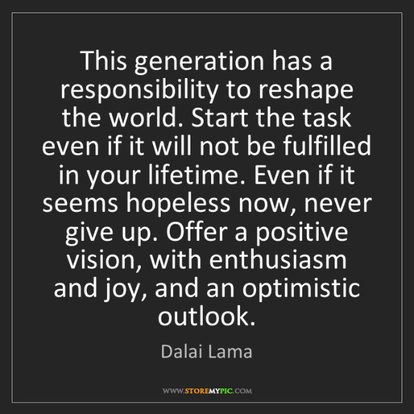 Dalai Lama: This generation has a responsibility to reshape the world....