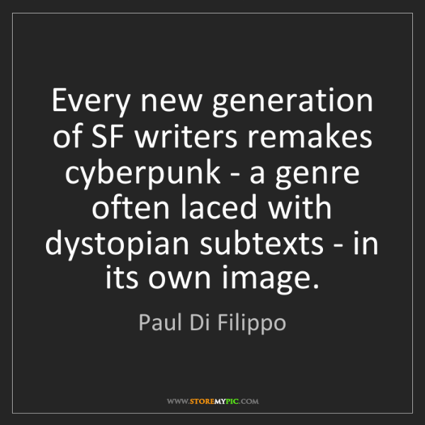 Paul Di Filippo: Every new generation of SF writers remakes cyberpunk...