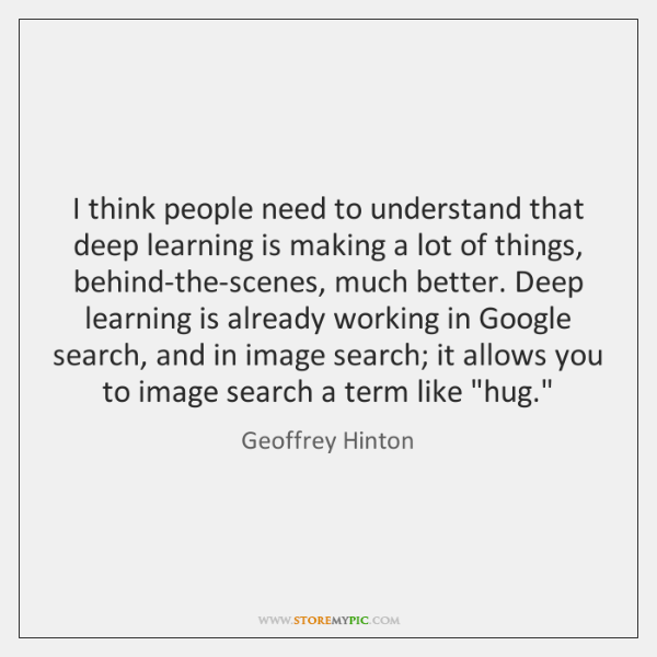 I think people need to understand that deep learning is making a ...