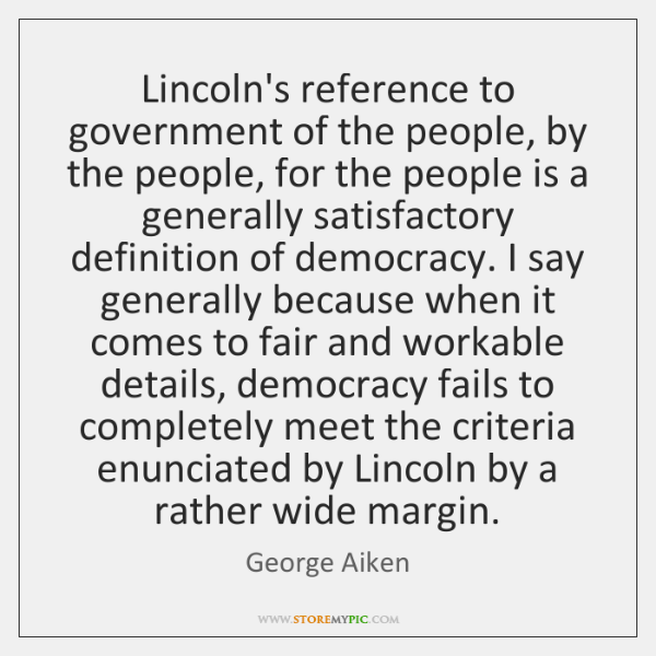 Lincoln's reference to government of the people, by the people, for the ...