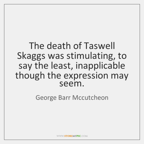 The death of Taswell Skaggs was stimulating, to say the least, inapplicable ...