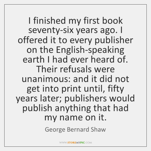 I finished my first book seventy-six years ago. I offered it to ...