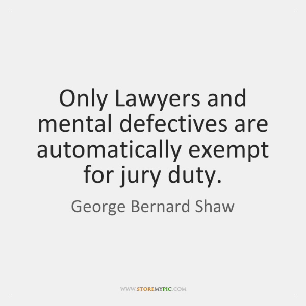 Only Lawyers and mental defectives are automatically exempt for jury duty.