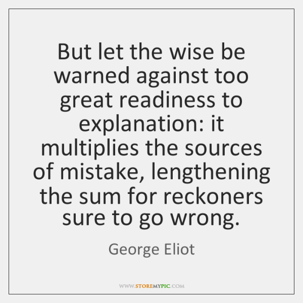 But let the wise be warned against too great readiness to explanation: ...