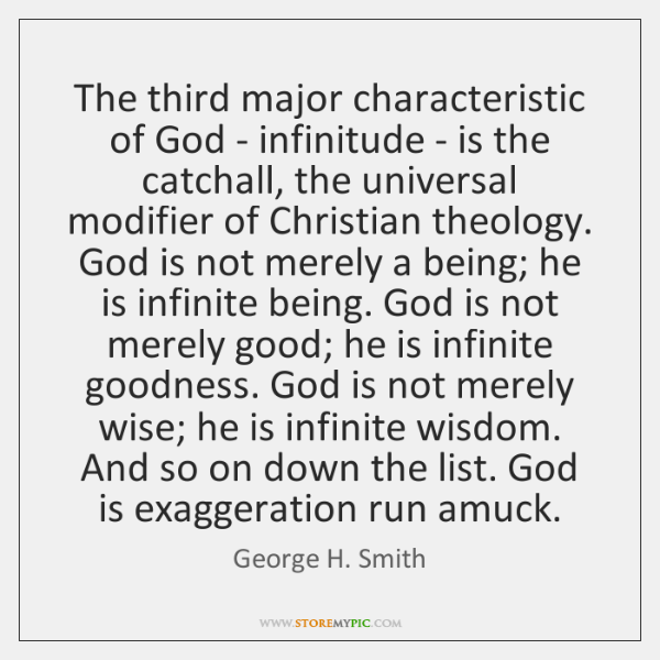The third major characteristic of God - infinitude - is the catchall, ...
