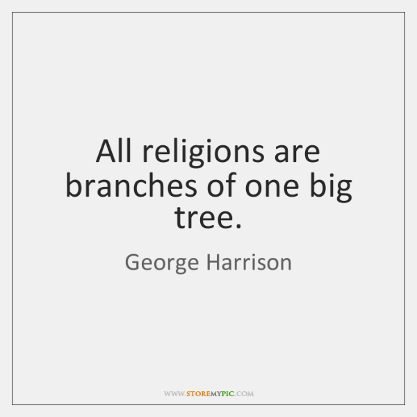 All religions are branches of one big tree.