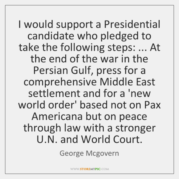 I would support a Presidential candidate who pledged to take the following ...
