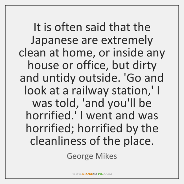 It is often said that the Japanese are extremely clean at home, ...