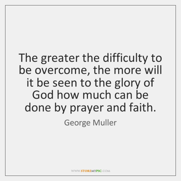 The greater the difficulty to be overcome, the more will it be ...