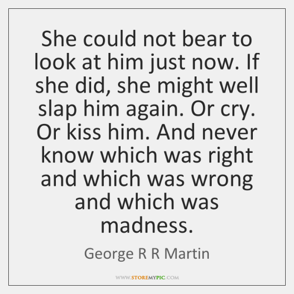 She could not bear to look at him just now. If she ...