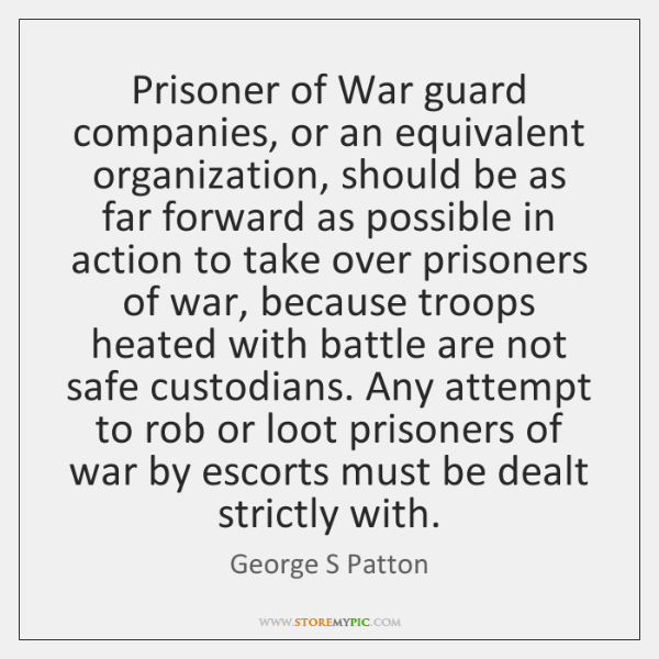 Prisoner of War guard companies, or an equivalent organization, should be as ...