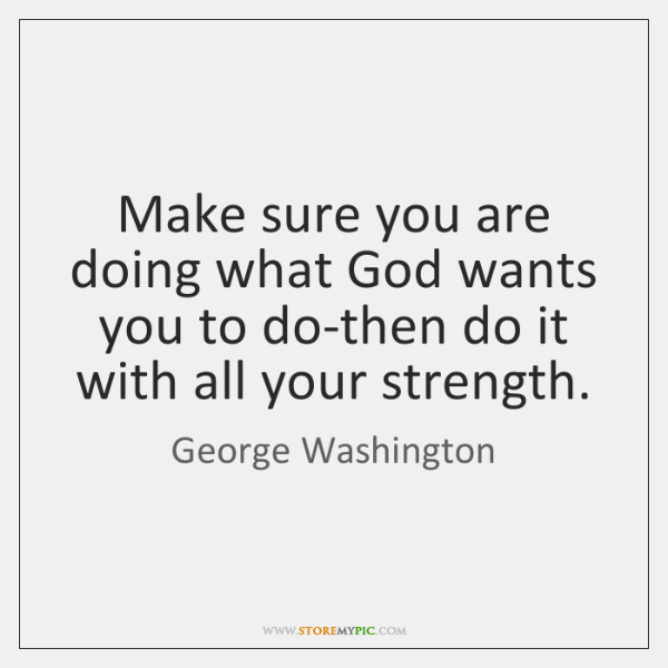 Make sure you are doing what God wants you to do-then do ...