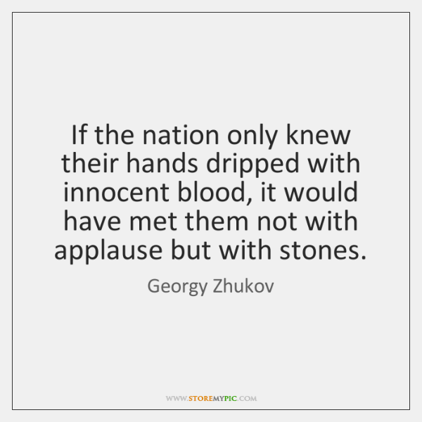 If the nation only knew their hands dripped with innocent blood, it ...