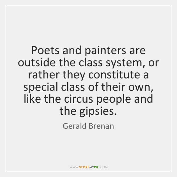 Poets and painters are outside the class system, or rather they constitute ...