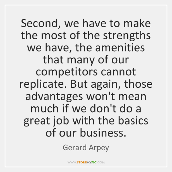 Second, we have to make the most of the strengths we have, ...