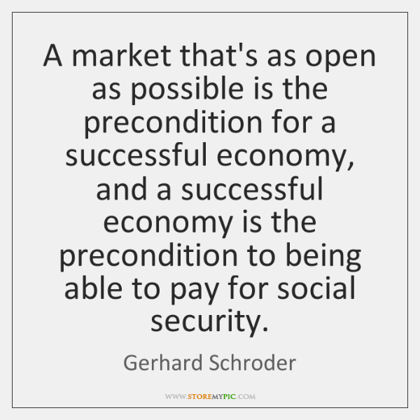 A market that's as open as possible is the precondition for a ...