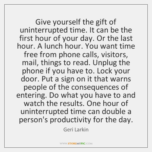 Give yourself the gift of uninterrupted time. It can be the first ...