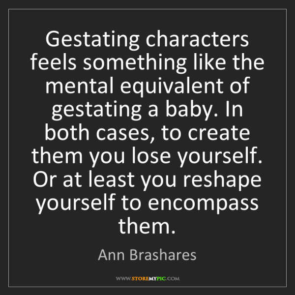 Ann Brashares: Gestating characters feels something like the mental...