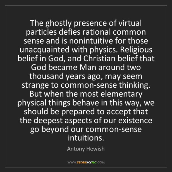 Antony Hewish: The ghostly presence of virtual particles defies rational...