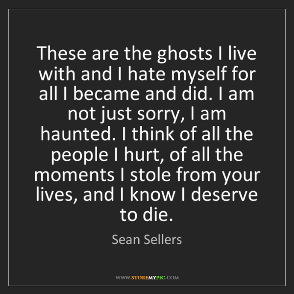 Sean Sellers: These are the ghosts I live with and I hate myself for...