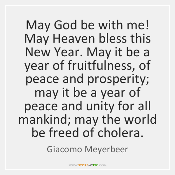 May God be with me! May Heaven bless this New Year. May ...