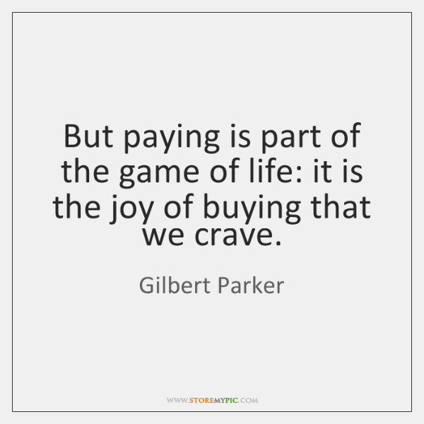 But paying is part of the game of life: it is the ...