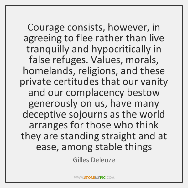 Courage consists, however, in agreeing to flee rather than live tranquilly and ...