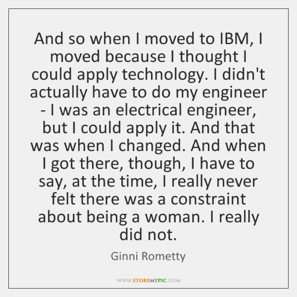 And so when I moved to IBM, I moved because I thought ...