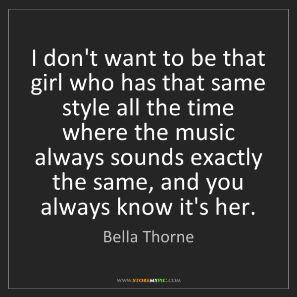 Bella Thorne: I don't want to be that girl who has that same style...