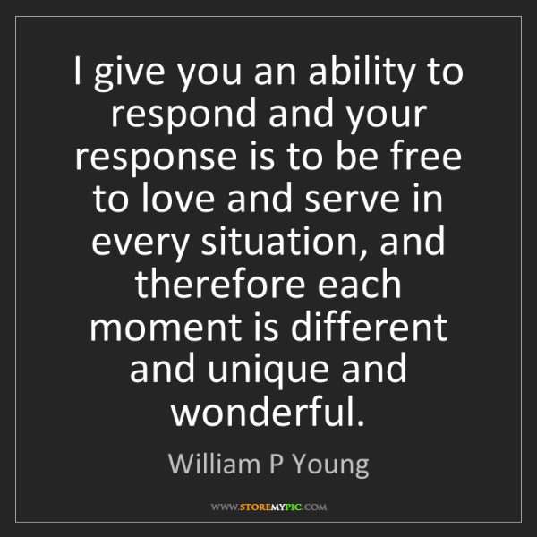 William P Young: I give you an ability to respond and your response is...