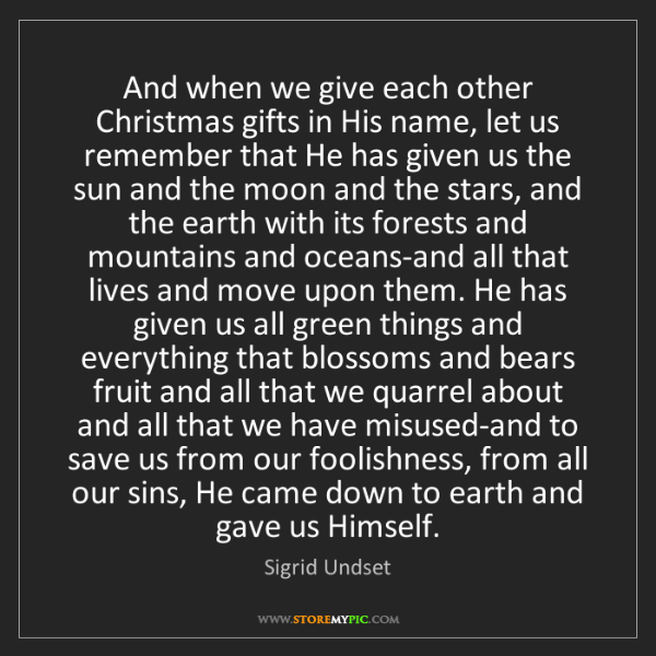 Sigrid Undset: And when we give each other Christmas gifts in His name,...