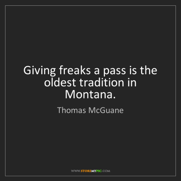 Thomas McGuane: Giving freaks a pass is the oldest tradition in Montana.