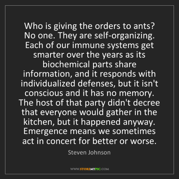 Steven Johnson: Who is giving the orders to ants? No one. They are self-organizing....