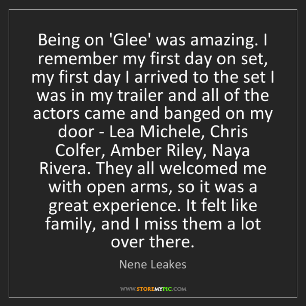 Nene Leakes: Being on 'Glee' was amazing. I remember my first day...