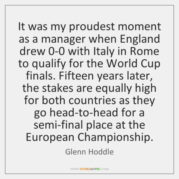 It was my proudest moment as a manager when England drew 0-0 ...