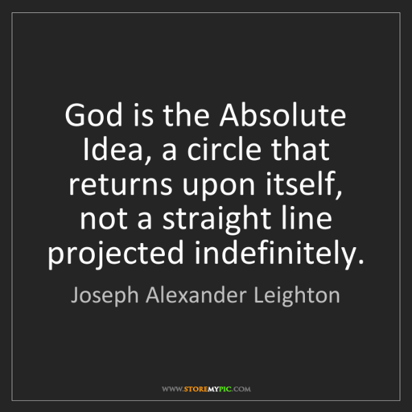 Joseph Alexander Leighton: God is the Absolute Idea, a circle that returns upon...