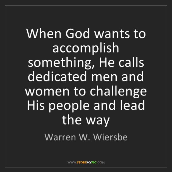 Warren W. Wiersbe: When God wants to accomplish something, He calls dedicated...
