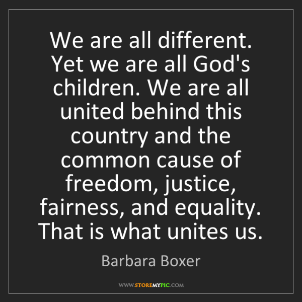 Barbara Boxer: We are all different. Yet we are all God's children....